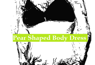 How to Select Dresses for Pear Shaped Body